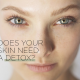 does your skin need a detox